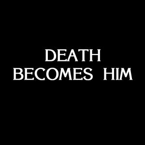 Death Becomes Him