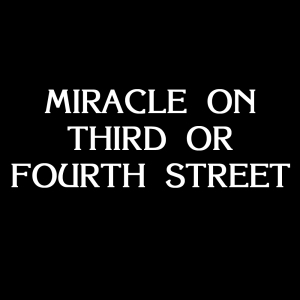 Miracle on Third or Fourth Street