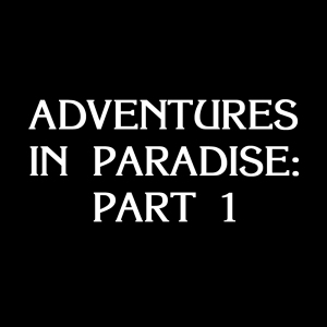 Adventures In Paradise Part 1