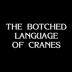 The Botched Language of Cranes Facebook