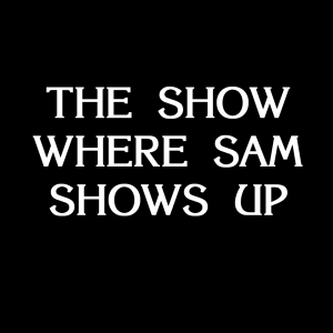 The Show Where Sam Shows Up