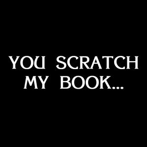 You Scratch My Book