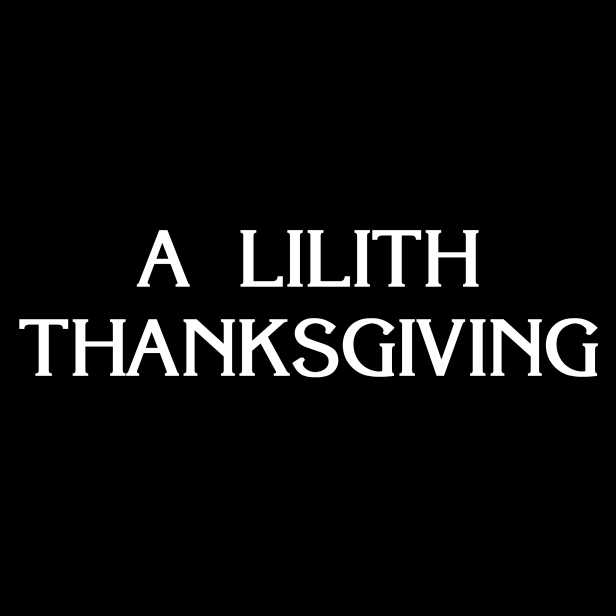 A Lilith Thanksgiving