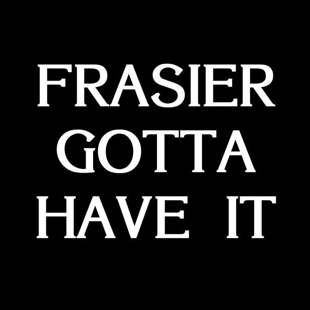 Frasier Gotta Have It