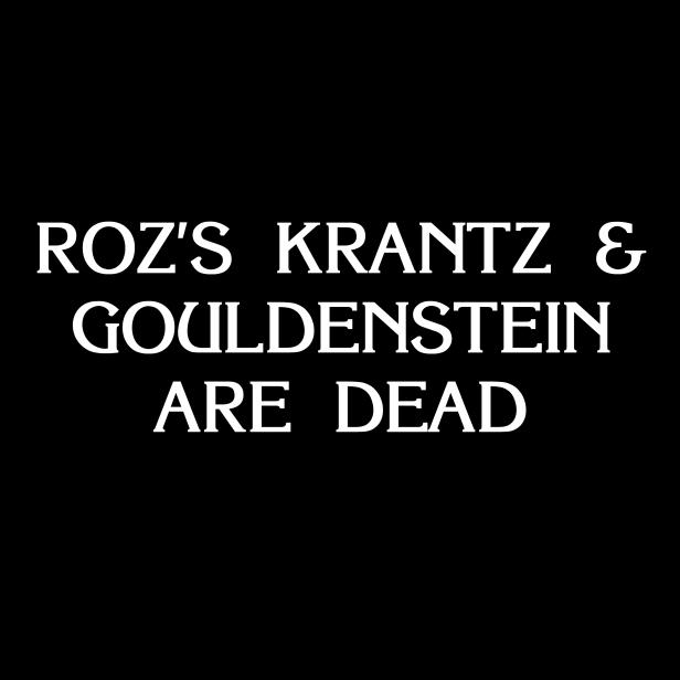 Roz's Krantz & Gouldenstein Are Dead