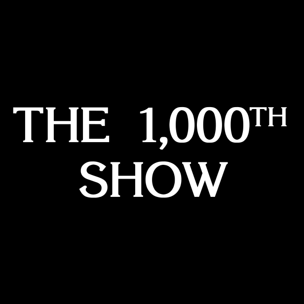 The 1000th Show