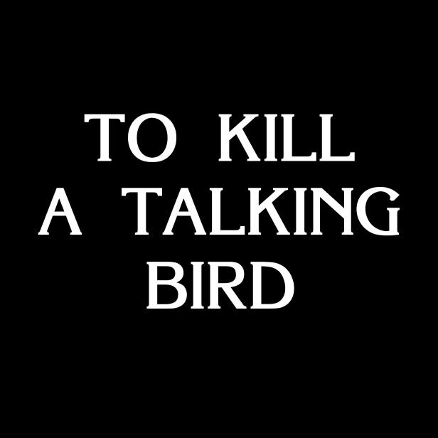 To Kill A Talking Bird